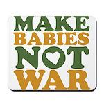 Make Babies Not War Mousepad