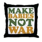 Make Babies Not War Throw Pillow