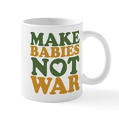 Make Babies Not War Mug