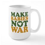 Make Babies Not War Large Mug