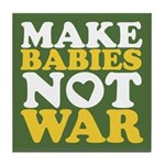 Make Babies Not War Tile Coaster