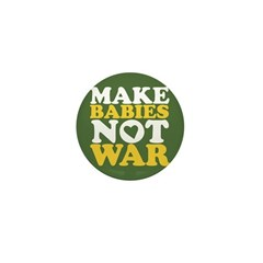 Make Babies Not War Mini Button