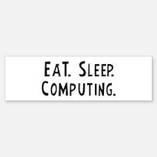 Eat, Sleep, Computing Bumper Bumper Bumper Sticker
