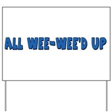 All Wee-Wee'd Up Yard Sign