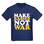Make Babies Not War Kids Dark T-Shirt