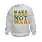 Make Babies Not War Kids Sweatshirt