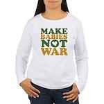 Make Babies Not War Women's Long Sleeve T-Shirt