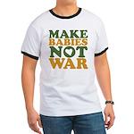 Make Babies Not War Ringer T