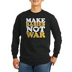 Make Babies Not War Long Sleeve Dark T-Shirt