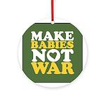 Make Babies Not War Ornament (Round)