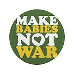"""Make Babies Not War 3.5"""" Button"""