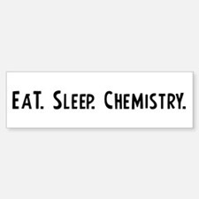 Eat, Sleep, Chemistry Bumper Bumper Bumper Sticker