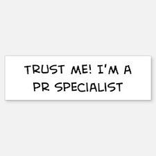 Trust Me: PR Specialist Bumper Bumper Bumper Sticker