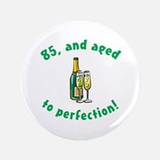 """85, Aged To Perfection 3.5"""" Button"""