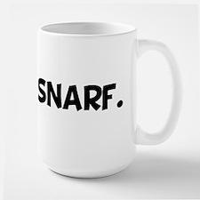 Snarf, snarf. Large Mug