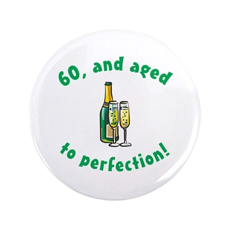"""60, Aged To Perfection 3.5"""" Button"""