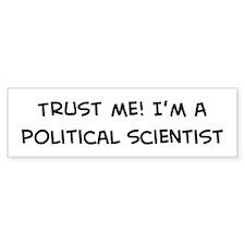 Trust Me: Political Scientist Bumper Bumper Sticker