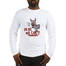 No We Can't Long Sleeve T-Shirt
