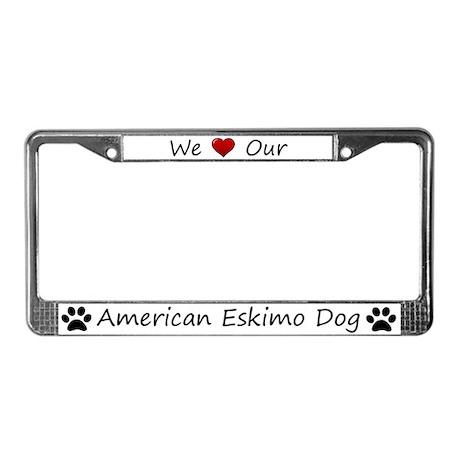 We Love Our American Eskimo Dog Frame