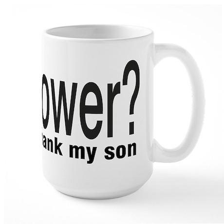 Got Power? thank my son Large Mug