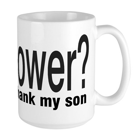 Got Power? thank my son Large Mug
