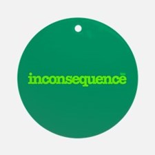 Inconsequence&#8482 Ornament (Round)