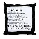 Why do you say liberal like i Throw Pillow