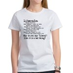 Why do you say liberal like i Women's T-Shirt
