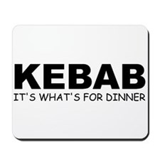 KEBAB: It's What's For Dinner Mousepad