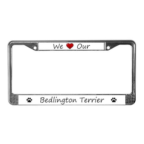 We Love Our Bedlington Terrier License Plate Frame