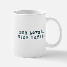 Dog Lover. Vick Hater. Mug