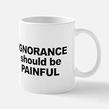 Ignorance Should be Painful Mug