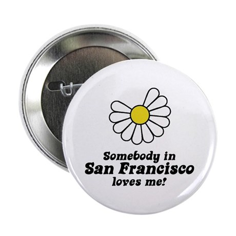 Somebody in San Francisco Loves Me Button