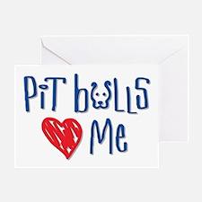 Pit Bulls Love Me Greeting Card