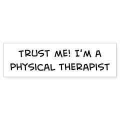 Trust Me: Physical Therapist Bumper Bumper Sticker