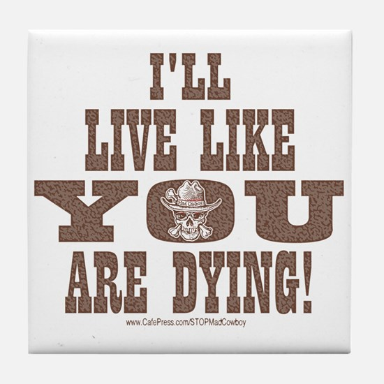 I'll Live Like You are Dying Tile Coaster