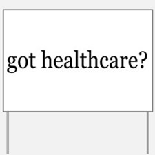 got healthcare? (Pubic Option) Yard Sign
