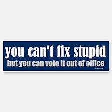 You can't fix stupid Bumper Bumper Bumper Sticker
