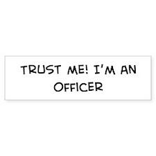 Trust Me: Officer Bumper Bumper Sticker