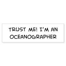 Trust Me: Oceanographer Bumper Bumper Sticker