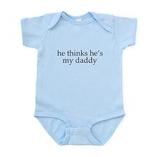 He thinks he's my daddy Infant Bodysuit