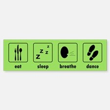 Eat Sleep Breathe Dance Bumper Bumper Bumper Sticker