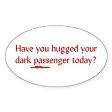 Have you hugged your dark pas Oval Bumper Stickers
