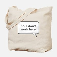 """I don't work here"" Tote Bag"