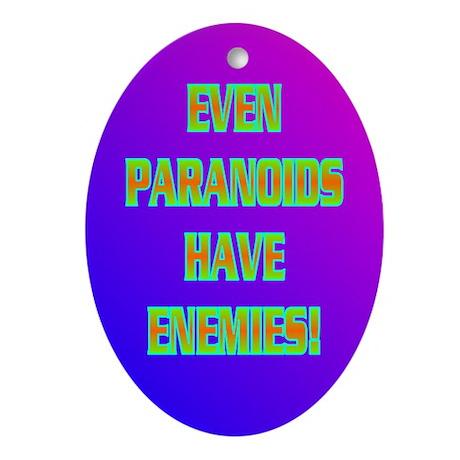 EVEN PARANOIDS HAVE ENEMIES! Ornament (Oval)