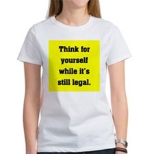 THINK FOR YOURSELF WHILE ITS STILL LEGAL Tee