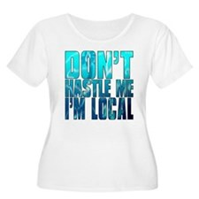 Don't Hastle Me I'm Local T-Shirt