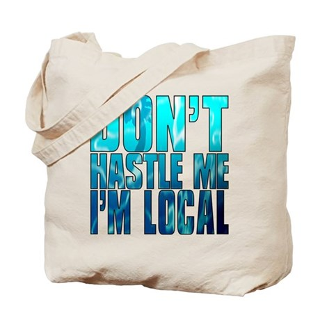 Don't Hastle Me I'm Local Tote Bag