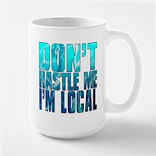 Don't Hastle Me I'm Local Mug