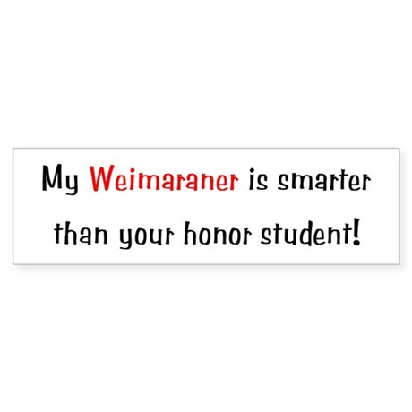 My Weimaraner is smarter... Bumper Sticker